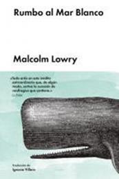 descargar epub Rumbo al mar blanco – Autor Malcolm Lowry