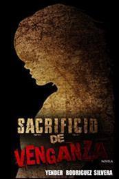 descargar epub Sacrificio de venganza – Autor Yender Rodríguez Silvera