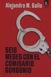 descargar epub Seis meses con el comisario Gorgonio – Autor Alejandro M. Gallo