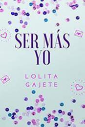 descargar epub Ser más yo – Autor Lolita Gajete