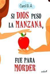 descargar epub Si Dios puso la manzana, fue para morder – Autor Carol B. A.
