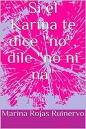 descargar epub Si el karma te dice no, dile no ni ná – Autor Marina Rojas Ruinervo gratis