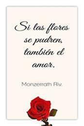 descargar epub Si las flores se pudren, también el amor. – Autor Monzerrath Rivera