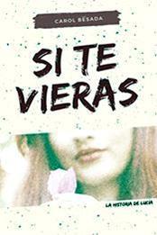 descargar epub Si te vieras: La historia de Lucía – Autor Carol Besada