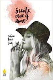 descargar epub Siente, vive y ama – Autor Silvia Lara Juan