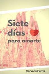 descargar epub Siete días para amarte – Autor Caryarit Ferrer Rodriguez