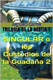 descargar epub Singular o los custodios de la guadaña 2 – Autor Arturo Gamir
