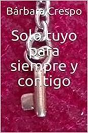 descargar epub Solo tuyo para siempre y contigo – Autor Bárbara Crespo gratis