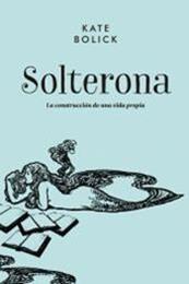 descargar epub Solterona: la construcción de una vida propia – Autor Kate Bolick gratis