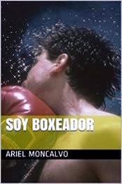 descargar epub Soy boxeador – Autor Ariel Moncalvo gratis