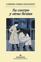 descargar epub Su cuerpo y otras fiestas – Autor Carmen Maria Machado gratis