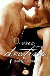 descargar epub Tú eres mi destino – Autor Enrique García Díaz