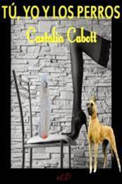 descargar epub Tú, yo y los perros – Autor Castalia Cabott gratis