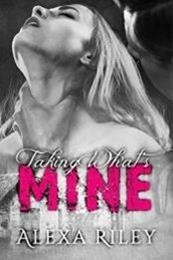 descargar epub Taking Whats Mine – Autor Alexa Riley