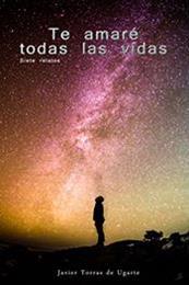 descargar epub Te amaré todas las vidas: Siete relatos – Autor Javier Torras de Ugarte