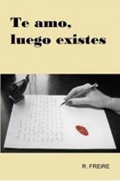 descargar epub Te amo, luego existes – Autor R. Freire gratis