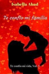 descargar epub Te confío mi familia – Autor Isabella Abad gratis