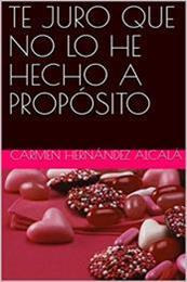 descargar epub Te juro que no lo he hecho a propósito – Autor Carmen Hernández Alcalá