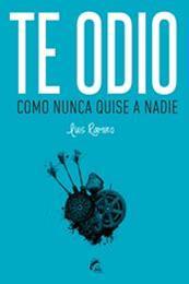 descargar epub Te odio como nuca quise a nadie – Autor Luis Ramiro