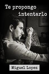 descargar epub Te propongo intentarlo – Autor Miguel Lopez gratis