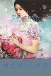 descargar epub Te tuve cuando eras dulce – Autor Esther Llull