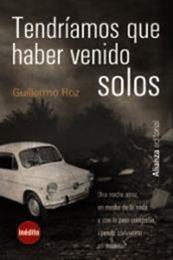 descargar epub Tendríamos que haber venido solos – Autor Guillermo Roz