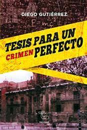descargar epub Tesis para un crimen perfecto – Autor Diego Gutiérrez