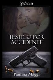 descargar epub Testigo por accidente – Autor Paulina Maggi gratis