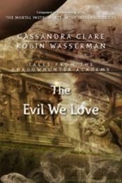 descargar epub The evil we love – Autor Cassandra Clare;Robin Wasserman