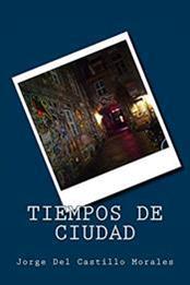 descargar epub Tiempos de ciudad – Autor Jorge Del Castillo Morales
