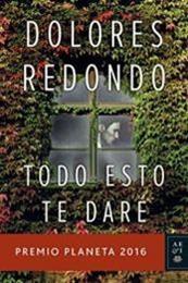 descargar epub Todo esto te daré – Autor Dolores Redondo