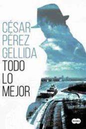 descargar epub Todo lo mejor – Autor César Pérez Gellida