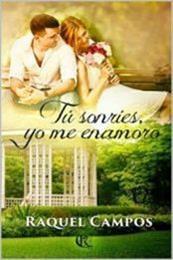 descargar epub Tu sonríes, yo me enamoro – Autor Raquel Campos