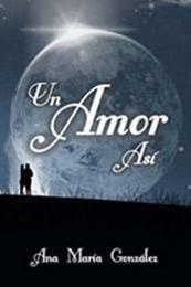 descargar epub Un Amor Así – Autor Ana María González gratis