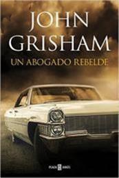 descargar epub Un abogado rebelde – Autor John Grisham gratis