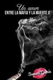 descargar epub Un amor entre la mafia y la muerte II – Autor Samara García
