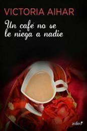 descargar epub Un café no se le niega a nadie – Autor Victoria Aihar