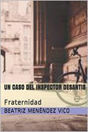 descargar epub Un caso del inspector Desantis: Fraternidad – Autor Beatriz Menéndez Vico