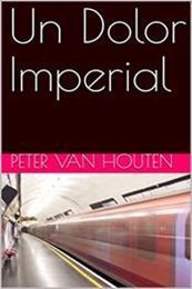 descargar epub Un dolor imperial – Autor Peter Van Houten gratis