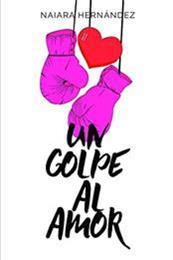 descargar epub Un golpe al amor – Autor Naiara Hernández