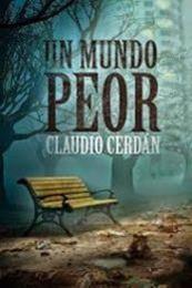 descargar epub Un mundo peor – Autor Claudio Cerdán