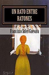descargar epub Un rato entre ratones – Autor Francisco Soler Guevara gratis