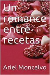 descargar epub Un romance entre recetas – Autor Ariel Moncalvo gratis