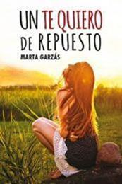 descargar epub Un te quiero de repuesto – Autor Marta Garzás gratis