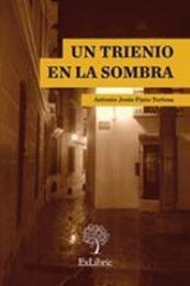 descargar epub Un trienio en la sombra – Autor Antonio Jesús Pinto Tortosa