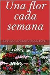 descargar epub Una flor cada semana – Autor Bernardo Vladimir Vasquez Bonetti gratis