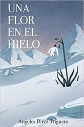 descargar epub Una flor en el hielo – Autor Ángeles Pérez Triguero