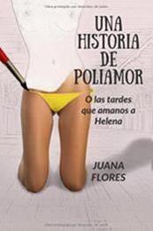 descargar epub Una historia de poliamor: O las tardes que amamos a Helena – Autor Juana Flores
