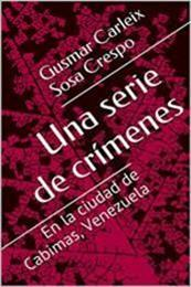 descargar epub Una serie de crímenes: En la ciudad de Cabimas, Ve – Autor Gusmar Carleix Sosa Crespo