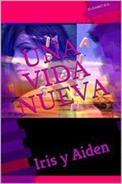 descargar epub Una vida nueva: Iris y Aiden – Autor Elisabet B.S.